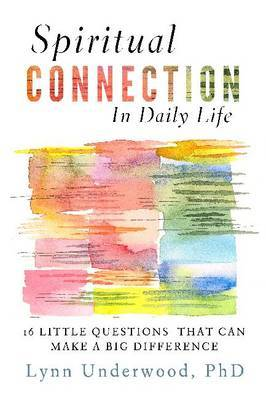 Spiritual Connection in Daily Life: Sixteen Little Questions That Can Make a Big Difference