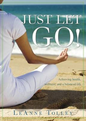 Just Let Go!: Achieving Health, Wellness, and a Balanced Life