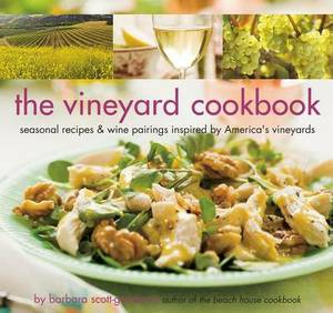 The Vineyard Cookbook: Seasonal Recipes and Wine Pairings Inspired by America's Vineyards