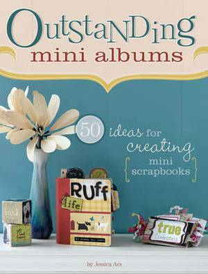 Outstanding Mini Albums: 50 Ideas for Creating Mini Scrapbooks