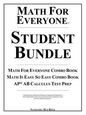 Math for Everyone Student Bundle: Math for Everyone Combo Book, Math Is Easy So Easy Combo Book, AP* AB Calculus Test Prep: 7th Grade Math, Algebra I, Geometry I, Algebra II, Math Analysis, Calculus