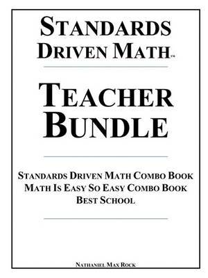Standards Driven Math Teacher Bundle: Standards Driven Math Combo Book, Math Is Easy So Easy[ Combo Book, Best School: 7th Grade Math, Algebra I, Geometry I, Algebra II, Math Analysis, Calculus