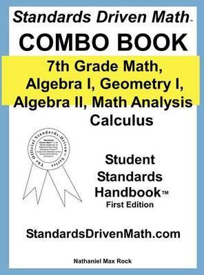 Standards Driven Math Combo Book Hardcover: 7th Grade Math, Algebra I, Geometry I, Algebra II, Math Analysis, Calculus