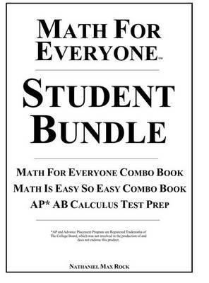 Math for Everyone Student Bundle Hardcover: Math for Everyone Combo Book, Math Is Easy So Easy Combo Book, AP* AB Calculus Test Prep: 7th Grade Math, Algebra I, Geometry I, Algebra II, Math Analysis, Calculus
