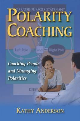 Polarity Coaching: Coaching People and Managing Polarities