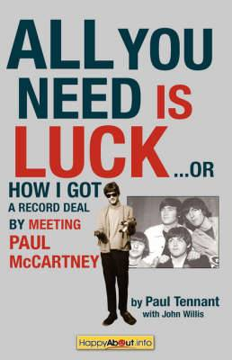 All You Need Is Luck...: How I Got a Record Deal by Meeting Paul McCartney