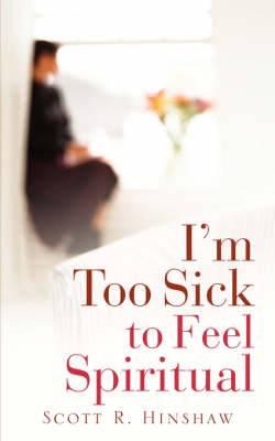 I'm Too Sick to Feel Spiritual