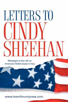 Letters to Cindy Sheehan: Messages to the Left on America's Noble Cause in Iraq