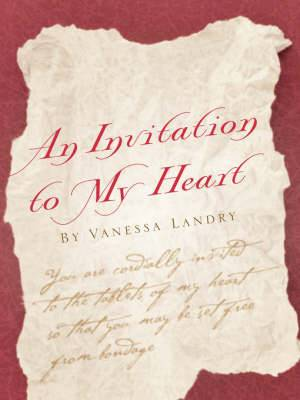 An Invitation to My Heart by Vanessa Landry