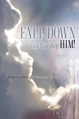 Fall Down and Worship Him!