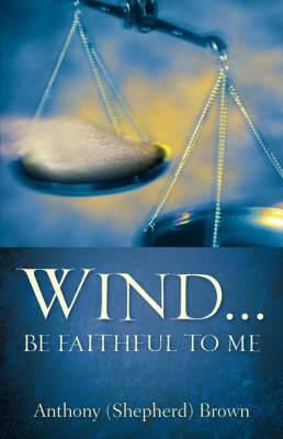 Wind . Be Faithful to Me