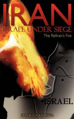 Iran Israel Under Siege/The Refiner's Fire