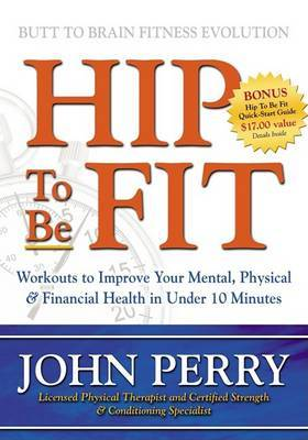 Hip to Be Fit: Workouts to Improve Your Mental, Physical & Financial Health in Under 10 Minutes