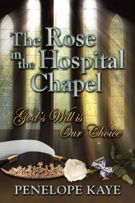 The Rose in the Hospital Chapel: God's Will Is Our Choice