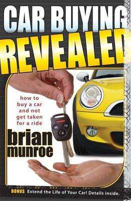 Car Buying Revealed: How to Buy a Car and Not Get Taken for a Ride