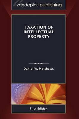 Taxation of Intellectual Property, First Edition 2011