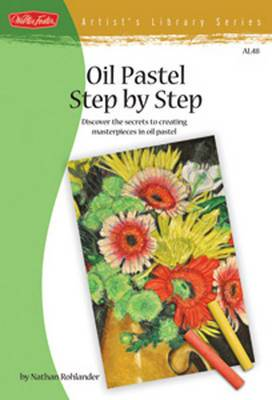 Oil Pastel Step-by-Step: Discover the Secrets to Creating Masterpieces in Oil Pastel
