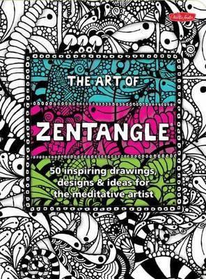The Art of Zentangle: 50 Inspiring Drawings, Designs & Ideas for the Meditative Artist