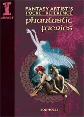 Fantasy Artist's Pocket Reference Phantastic Fairies: Draw, Paint and Create 100 Faerie Beings