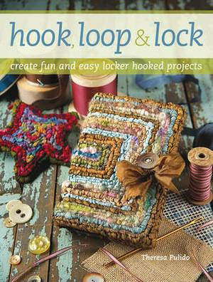 Hook, Loop and Lock: Create Fun and Easy Locker Hooked Projects