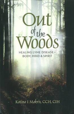 Out of the Woods: Healing Lyme Disease - Body, Mind & Spirit