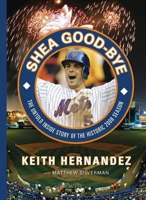 Shea Good-Bye: The Untold Inside Story of the Historic 2008 Season