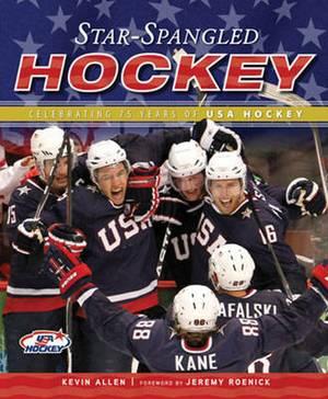 Star-Spangled Hockey: Celebrating 75 Years of USA Hockey