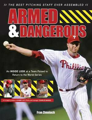Armed & Dangerous  : The 2011 Phillies Perfectly Pitched & Poised to Dominate
