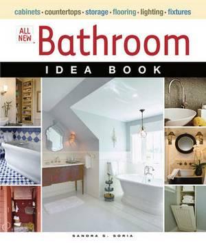 All New Bathroom Idea Book: Cabinets, Countertops, Storage, Flooring, Lighting, Fixtures