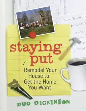Staying Put: Remodel Your House to Get the Home You Want