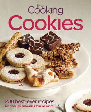 Fine Cooking Cookies: 200 Best-ever Recipes for Cookies, Brownies, Bars & More