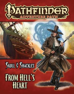 Pathfinder Adventure Path: Skull & Shackles: Part 6: From Hell's Heart