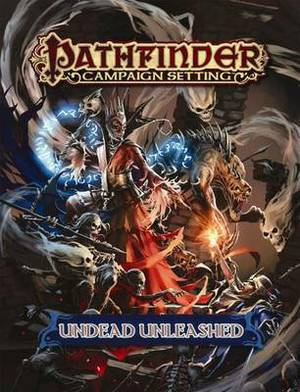 Pathfinder Campaign Setting: Undead Unleashed: Undead Unleashed