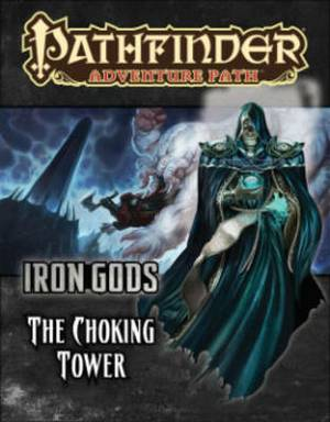 Pathfinder Adventure Path: Iron Gods: Part 3: Iron Gods - The Choking Tower