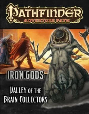Pathfinder Adventure Path: Iron Gods: Part 4: Valley of the Brain Collectors