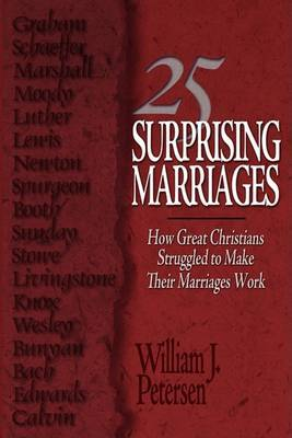 25 Surprising Marriages: How Great Christians Struggled to Make Their Marriages Work