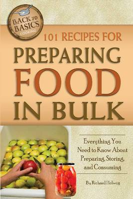 101 Recipes for Preparing Food in Bulk: Everything You Need to Know About Preparing, Storing & Consuming