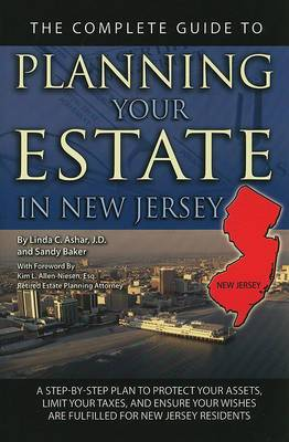 The Complete Guide to Planning Your Estate in New Jersey: A Step-By-Step Plan to Protect Your Assets, Limit Your Taxes, and Ensure Your Wishes Are Fulfilled for New Jersey Residents