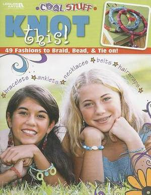 Cool Stuff Knot This!: 49 Fashions to Braid, Bead, & Tie On!