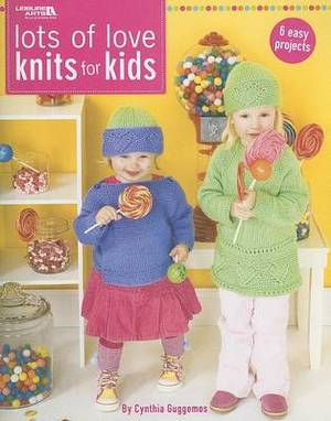 Lots of Love Knits for Kids: 6 Easy Projects