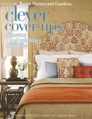 Better Homes and Gardens Clever Cover-Ups: Slipcovers and Upholstery Made Easy