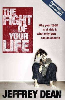 The Fight of your Life: Guiding and Guarding your Teen in Today's Cultural War