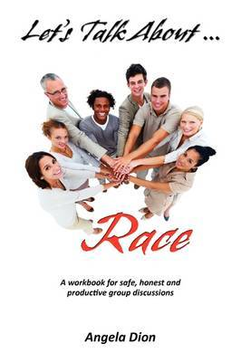 Let's Talk About Race: A Workbook for Safe, Honest and Productive Group Discussions