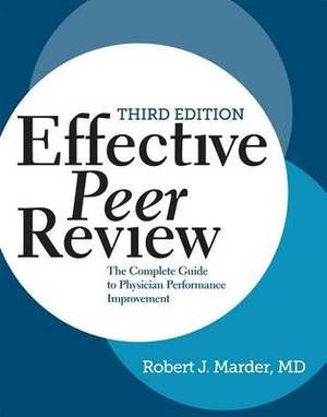 Effective Peer Review: The Complete Guide to Physician Performance Improvement