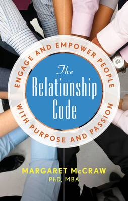 The Relationship Code: Engage and Empower People with Purpose and Passion