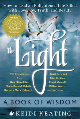 The Light: a Book of Wisdom: How to Lead an Enlightened Life Filled with Love, Joy, Truth and Beauty