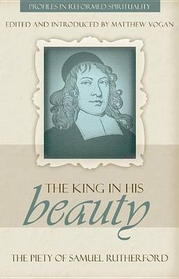 The King in His Beauty: The Piety of Samuel Rutherford