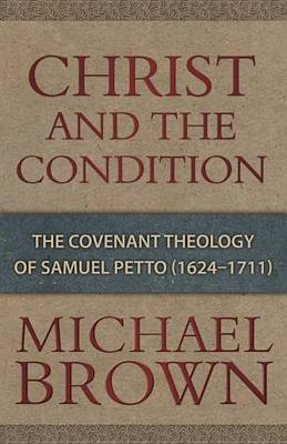 Christ & the Condition  : The Covenant Theology of Samuel Petto