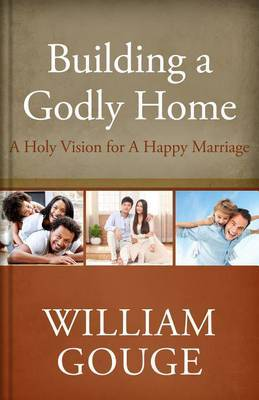 Building a Godly Home, Volume Two: A Holy Vision for a Happy Marriage