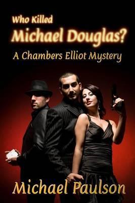 Who Killed Michael Douglas: A Chambers Elliot Mystery